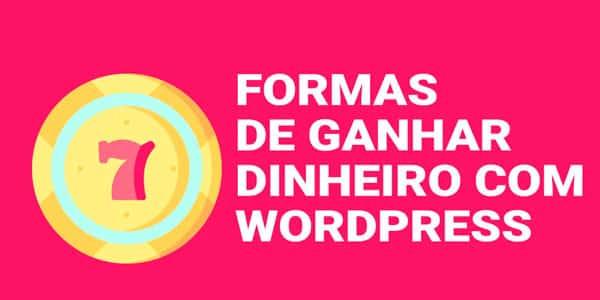 7 formas de ganhar dinheiro com wordpress
